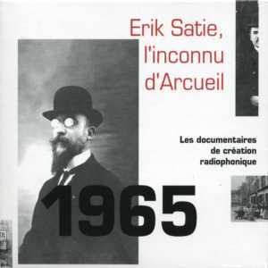 Erik Satie l'Inconnu d'Arcueil